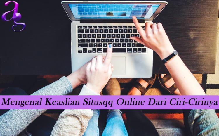 Mengenal Keaslian Situsqq Online Dari Ciri-Cirinya